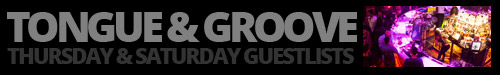 Guestlist for Tongue and Groove Every Thursday and Saturday Night